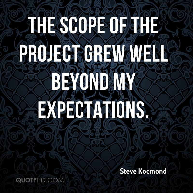 The scope of the project grew well beyond my expectations.