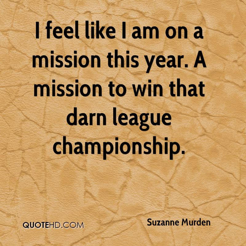 I feel like I am on a mission this year. A mission to win that darn league championship.