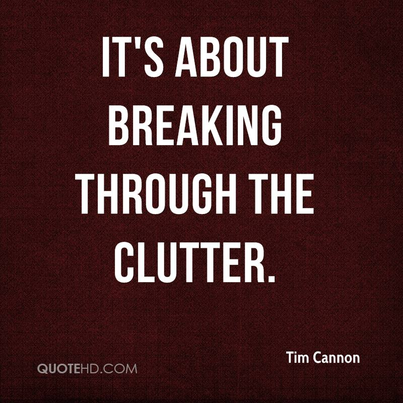 It's about breaking through the clutter.