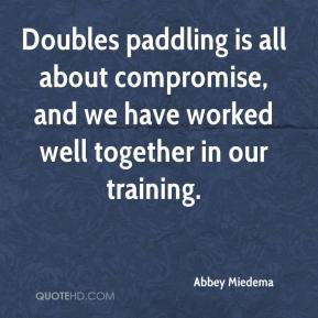 Doubles paddling is all about compromise, and we have worked well together in our training.