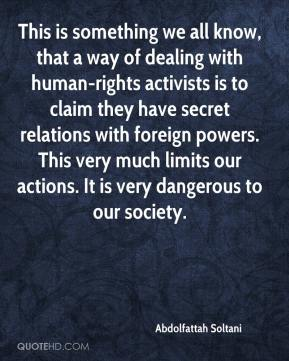 This is something we all know, that a way of dealing with human-rights activists is to claim they have secret relations with foreign powers. This very much limits our actions. It is very dangerous to our society.