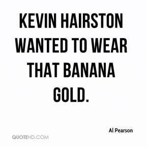 Al Pearson - Kevin Hairston wanted to wear that banana gold.