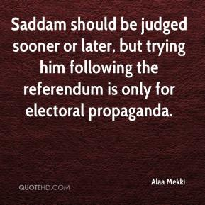 Alaa Mekki - Saddam should be judged sooner or later, but trying him following the referendum is only for electoral propaganda.