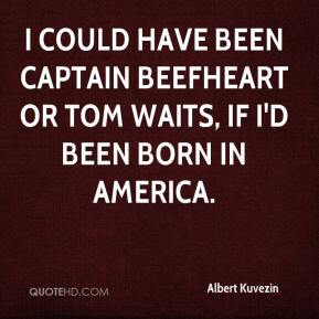 Albert Kuvezin - I could have been Captain Beefheart or Tom Waits, if I'd been born in America.