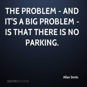The problem - and it's a big problem - is that there is no parking.