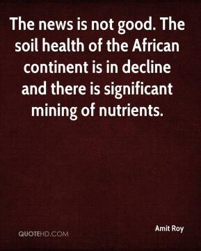 Amit Roy - The news is not good. The soil health of the African continent is in decline and there is significant mining of nutrients.