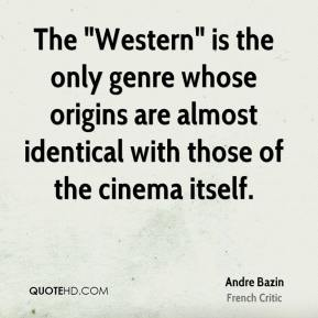 "The ""Western"" is the only genre whose origins are almost identical with those of the cinema itself."