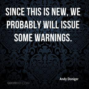 Andy Doniger - Since this is new, we probably will issue some warnings.