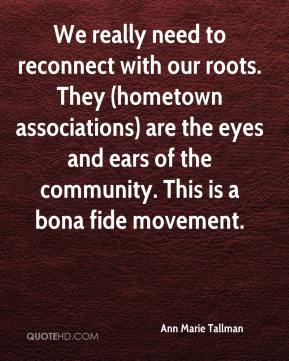 Ann Marie Tallman - We really need to reconnect with our roots. They (hometown associations) are the eyes and ears of the community. This is a bona fide movement.