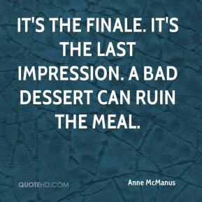It's the finale. It's the last impression. A bad dessert can ruin the meal.