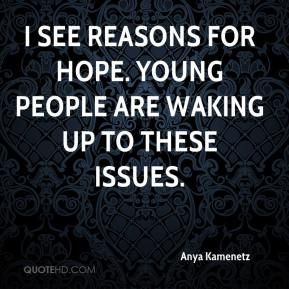 Anya Kamenetz - I see reasons for hope. Young people are waking up to these issues.