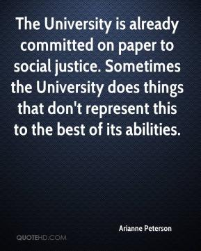 Arianne Peterson - The University is already committed on paper to social justice. Sometimes the University does things that don't represent this to the best of its abilities.