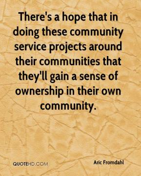 Aric Fromdahl - There's a hope that in doing these community service projects around their communities that they'll gain a sense of ownership in their own community.
