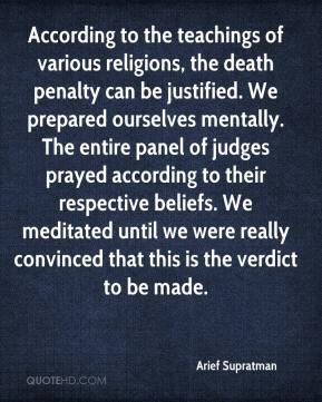 Arief Supratman - According to the teachings of various religions, the death penalty can be justified. We prepared ourselves mentally. The entire panel of judges prayed according to their respective beliefs. We meditated until we were really convinced that this is the verdict to be made.