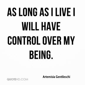 Artemisia Gentileschi - As long as I live I will have control over my being.