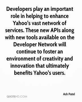 Developers play an important role in helping to enhance Yahoo's vast network of services. These new APIs along with new tools available on the Developer Network will continue to foster an environment of creativity and innovation that ultimately benefits Yahoo's users.