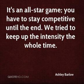 Ashley Barlow - It's an all-star game; you have to stay competitive until the end. We tried to keep up the intensity the whole time.