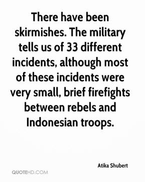 Atika Shubert - There have been skirmishes. The military tells us of 33 different incidents, although most of these incidents were very small, brief firefights between rebels and Indonesian troops.