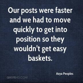 Azya Peoples - Our posts were faster and we had to move quickly to get into position so they wouldn't get easy baskets.