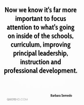 Barbara Semedo - Now we know it's far more important to focus attention to what's going on inside of the schools, curriculum, improving principal leadership, instruction and professional development.