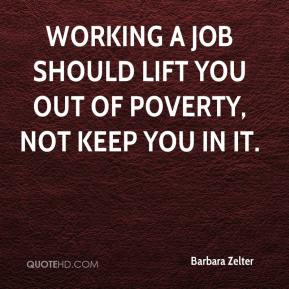 Barbara Zelter - Working a job should lift you out of poverty, not keep you in it.