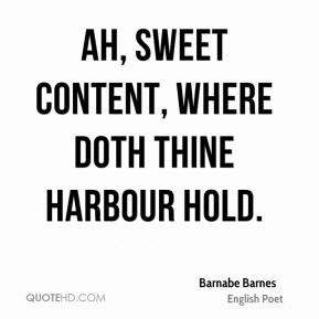 Barnabe Barnes - Ah, sweet Content, where doth thine harbour hold.
