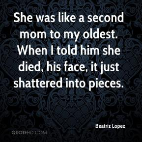 Beatriz Lopez - She was like a second mom to my oldest. When I told him she died, his face, it just shattered into pieces.