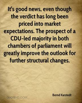 Bernd Karstedt - It's good news, even though the verdict has long been priced into market expectations. The prospect of a CDU-led majority in both chambers of parliament will greatly improve the outlook for further structural changes.