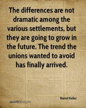 Bernd Keller - The differences are not dramatic among the various settlements, but they are going to grow in the future. The trend the unions wanted to avoid has finally arrived.
