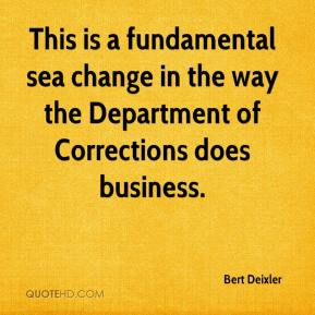 Bert Deixler - This is a fundamental sea change in the way the Department of Corrections does business.