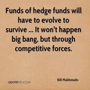Bill Maldonado - Funds of hedge funds will have to evolve to survive ... It won't happen big bang, but through competitive forces.