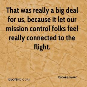 Brooke Lawer - That was really a big deal for us, because it let our mission control folks feel really connected to the flight.