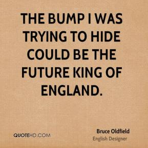 Bruce Oldfield - The bump I was trying to hide could be the future king of England.