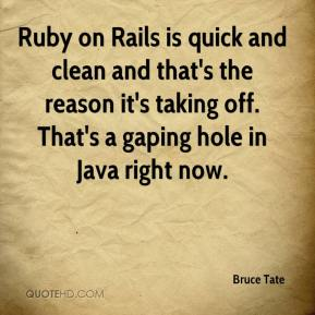 Bruce Tate - Ruby on Rails is quick and clean and that's the reason it's taking off. That's a gaping hole in Java right now.