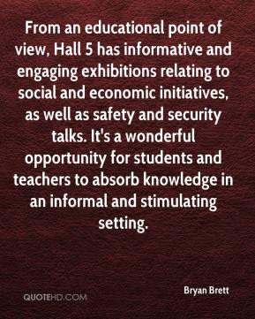 Bryan Brett - From an educational point of view, Hall 5 has informative and engaging exhibitions relating to social and economic initiatives, as well as safety and security talks. It's a wonderful opportunity for students and teachers to absorb knowledge in an informal and stimulating setting.