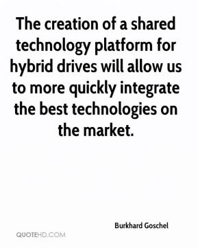 Burkhard Goschel - The creation of a shared technology platform for hybrid drives will allow us to more quickly integrate the best technologies on the market.