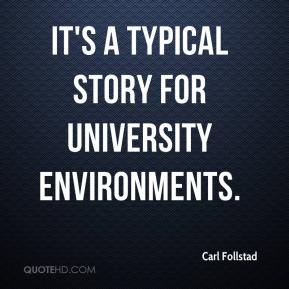 Carl Follstad - It's a typical story for university environments.