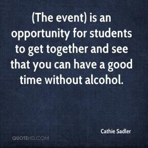 Cathie Sadler - (The event) is an opportunity for students to get together and see that you can have a good time without alcohol.