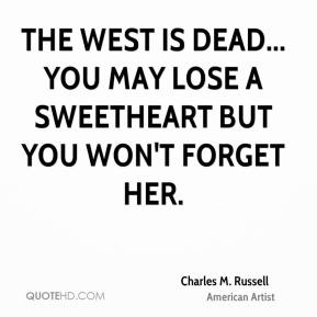 The West is dead... you may lose a sweetheart but you won't forget her.