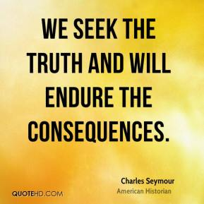 Charles Seymour - We seek the truth and will endure the consequences.