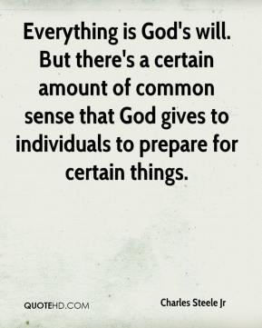 Everything is God's will. But there's a certain amount of common sense that God gives to individuals to prepare for certain things.