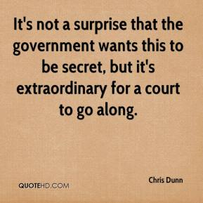 Chris Dunn - It's not a surprise that the government wants this to be secret, but it's extraordinary for a court to go along.