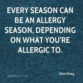 Clara Chung - Every season can be an allergy season, depending on what you're allergic to.