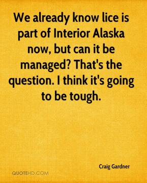 Craig Gardner - We already know lice is part of Interior Alaska now, but can it be managed? That's the question. I think it's going to be tough.