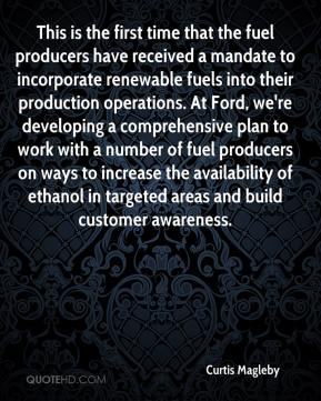 Curtis Magleby - This is the first time that the fuel producers have received a mandate to incorporate renewable fuels into their production operations. At Ford, we're developing a comprehensive plan to work with a number of fuel producers on ways to increase the availability of ethanol in targeted areas and build customer awareness.