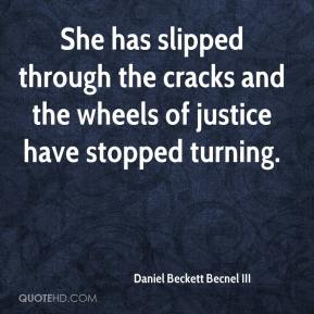 Daniel Beckett Becnel III - She has slipped through the cracks and the wheels of justice have stopped turning.