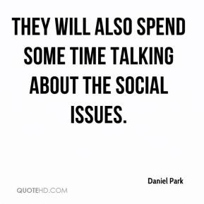Daniel Park - They will also spend some time talking about the social issues.