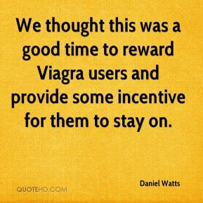 Daniel Watts - We thought this was a good time to reward Viagra users and provide some incentive for them to stay on.