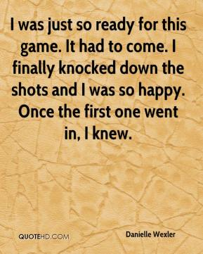 Danielle Wexler - I was just so ready for this game. It had to come. I finally knocked down the shots and I was so happy. Once the first one went in, I knew.