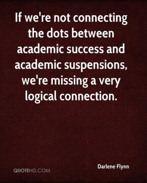 Darlene Flynn - If we're not connecting the dots between academic success and academic suspensions, we're missing a very logical connection.